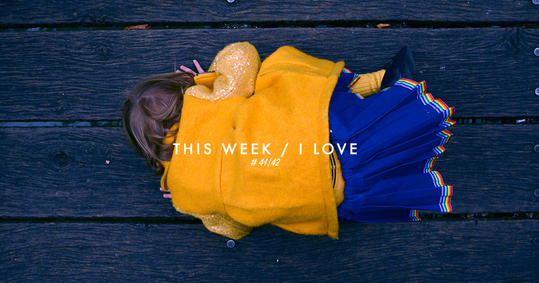 THIS WEEK / I LOVE #41/52